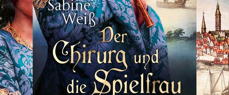 Der Chirurg und die Spielfrau. Ein Historischer Roman von Sabine Weiß